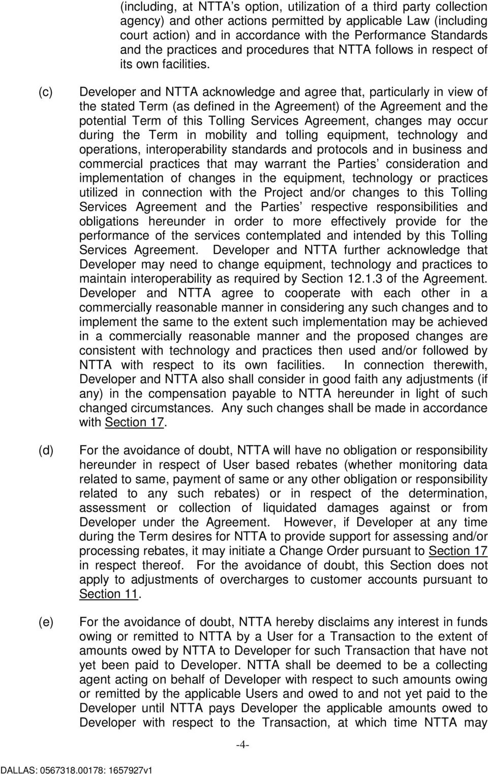 (c) (d) (e) Developer and NTTA acknowledge and agree that, particularly in view of the stated Term (as defined in the Agreement) of the Agreement and the potential Term of this Tolling Services