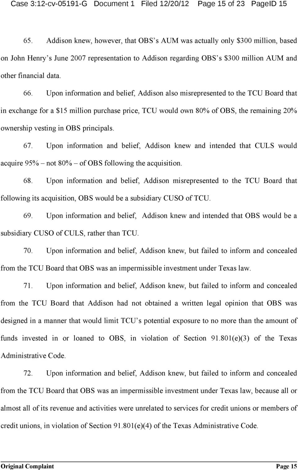 Upon information and belief, Addison also misrepresented to the TCU Board that in exchange for a $15 million purchase price, TCU would own 80% of OBS, the remaining 20% ownership vesting in OBS