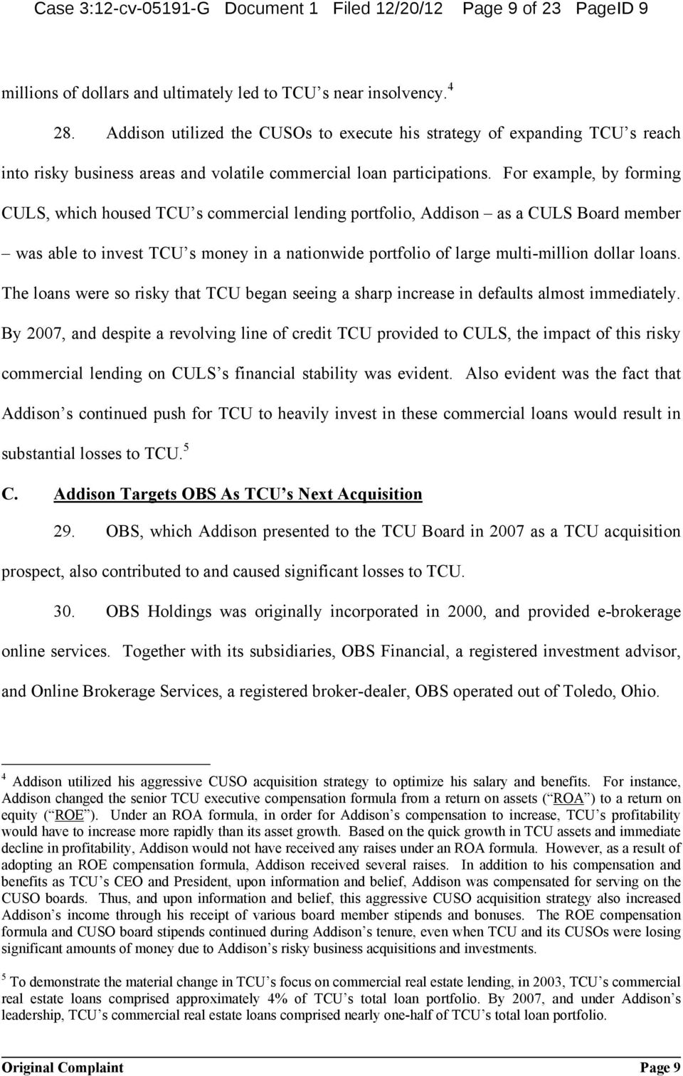 For example, by forming CULS, which housed TCU s commercial lending portfolio, Addison as a CULS Board member was able to invest TCU s money in a nationwide portfolio of large multi-million dollar