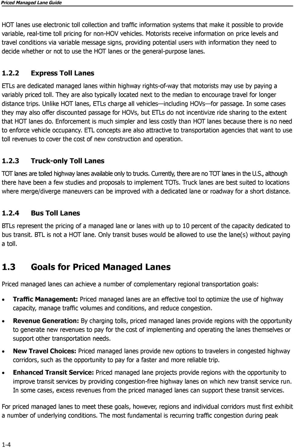 the general-purpose lanes. 1.2.2 Express Toll Lanes ETLs are dedicated managed lanes within highway rights-of-way that motorists may use by paying a variably priced toll.
