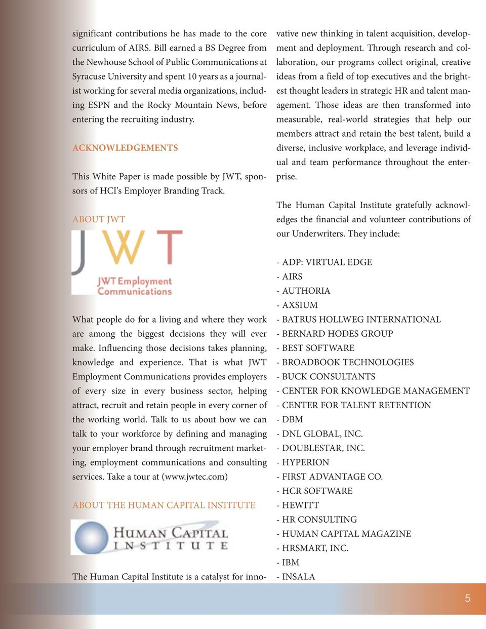 Rocky Mountain News, before entering the recruiting industry. ACKNOWLEDGEMENTS This White Paper is made possible by JWT, sponsors of HCI's Employer Branding Track.