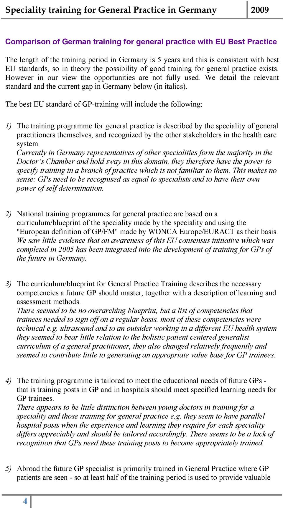 The best EU standard of GP-training will include the following: 1) The training programme for general practice is described by the speciality of general practitioners themselves, and recognized by