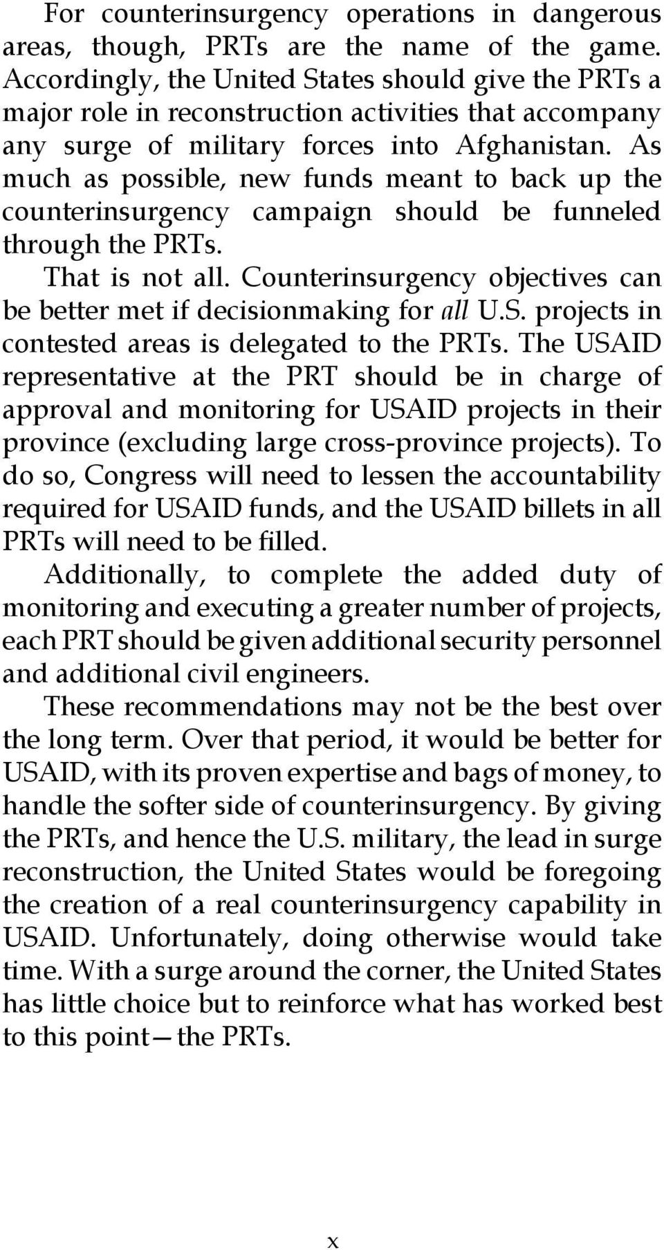 As much as possible, new funds meant to back up the counterinsurgency campaign should be funneled through the PRTs. That is not all.