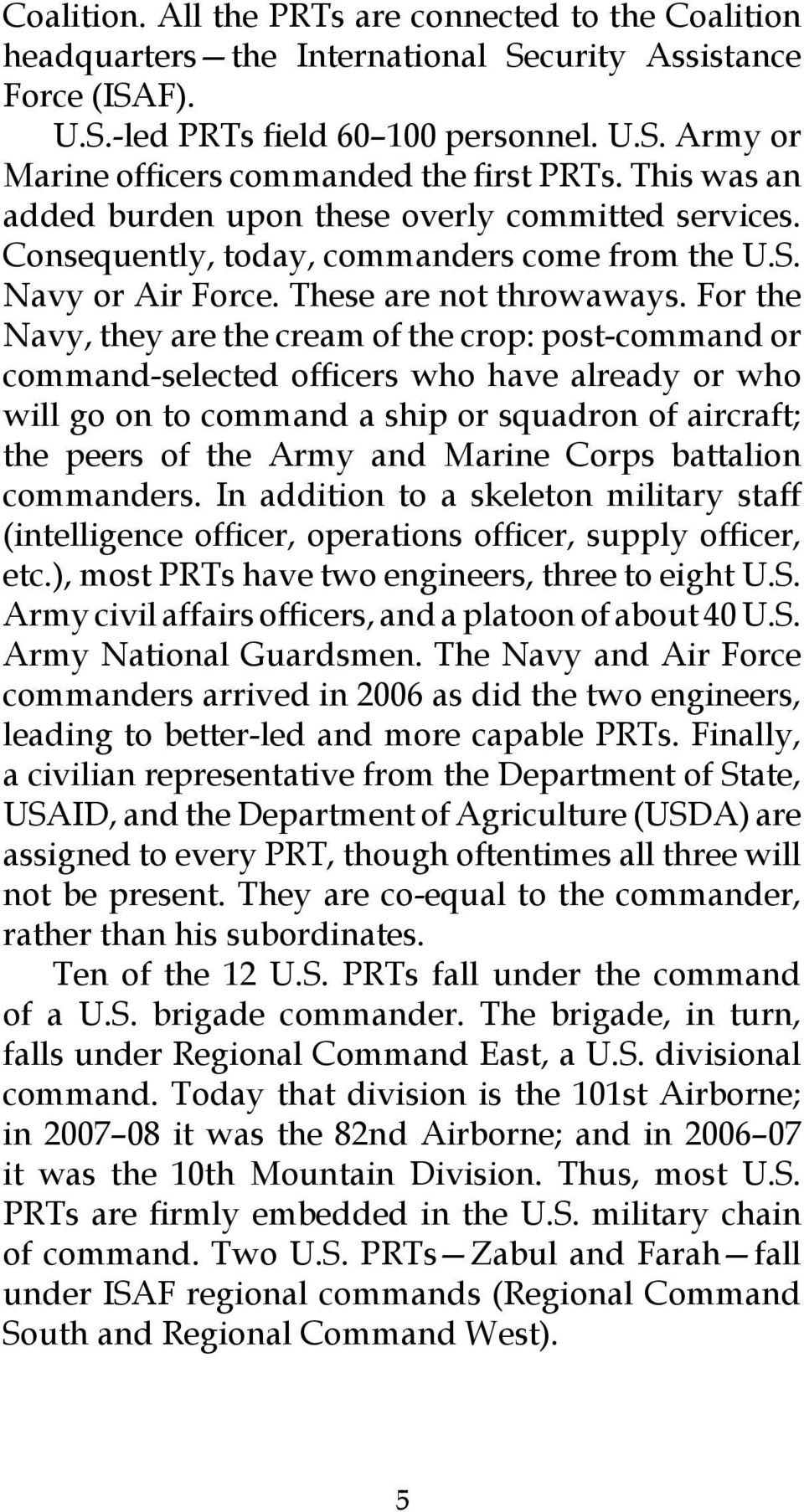 For the Navy, they are the cream of the crop: post-command or command-selected officers who have already or who will go on to command a ship or squadron of aircraft; the peers of the Army and Marine