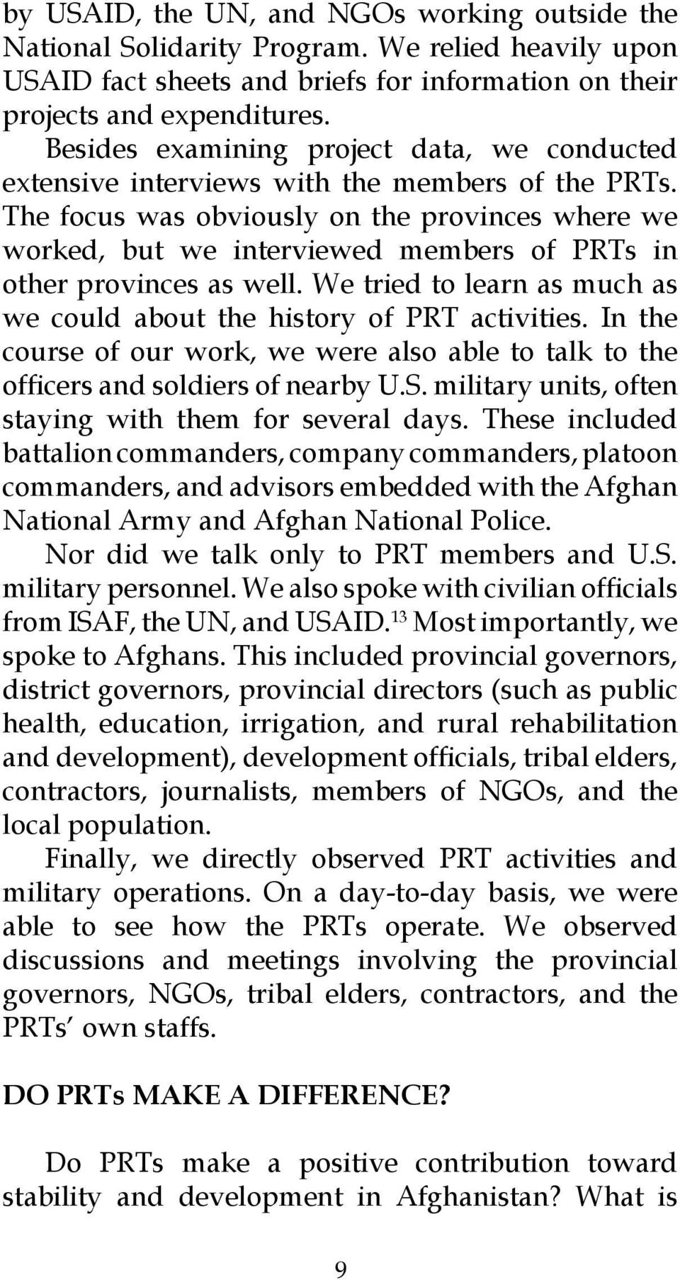 The focus was obviously on the provinces where we worked, but we interviewed members of PRTs in other provinces as well. We tried to learn as much as we could about the history of PRT activities.