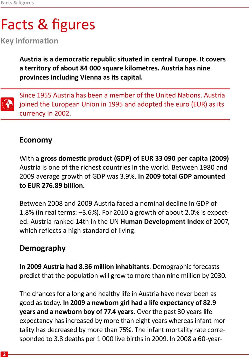 Austria joined the European Union in 1995 and adopted the euro (EUR) as its currency in 2002.