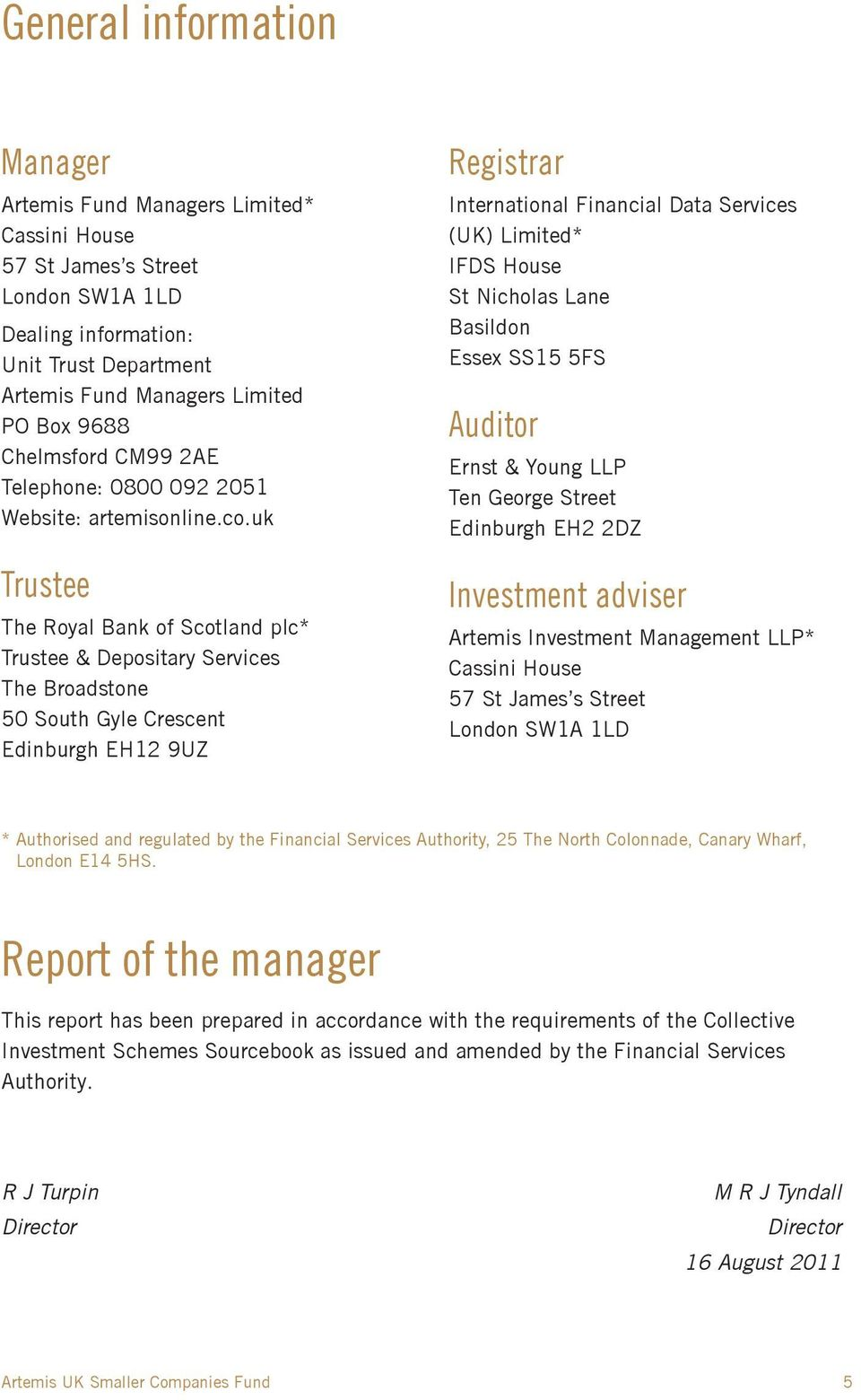 uk Trustee The Royal Bank of Scotland plc* Trustee & Depositary Services The Broadstone 50 South Gyle Crescent Edinburgh EH12 9UZ Registrar International Financial Data Services (UK) Limited* IFDS