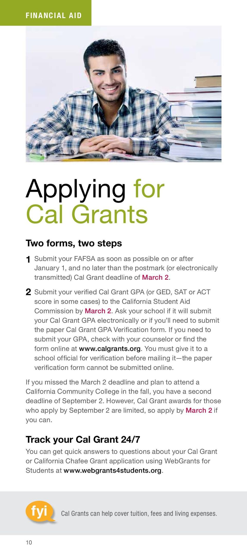 Ask your school if it will submit your Cal Grant GPA electronically or if you ll need to submit the paper Cal Grant GPA Verification form.