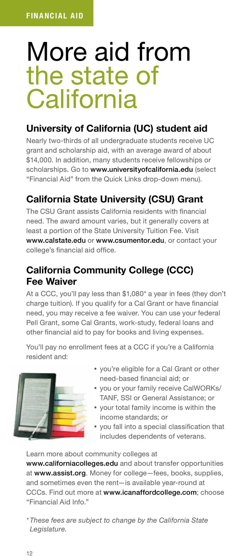 California State University (CSU) Grant The CSU Grant assists California residents with financial need.