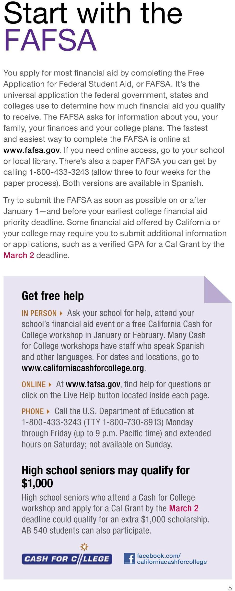 The FAFSA asks for information about you, your family, your finances and your college plans. The fastest and easiest way to complete the FAFSA is online at www.fafsa.gov.