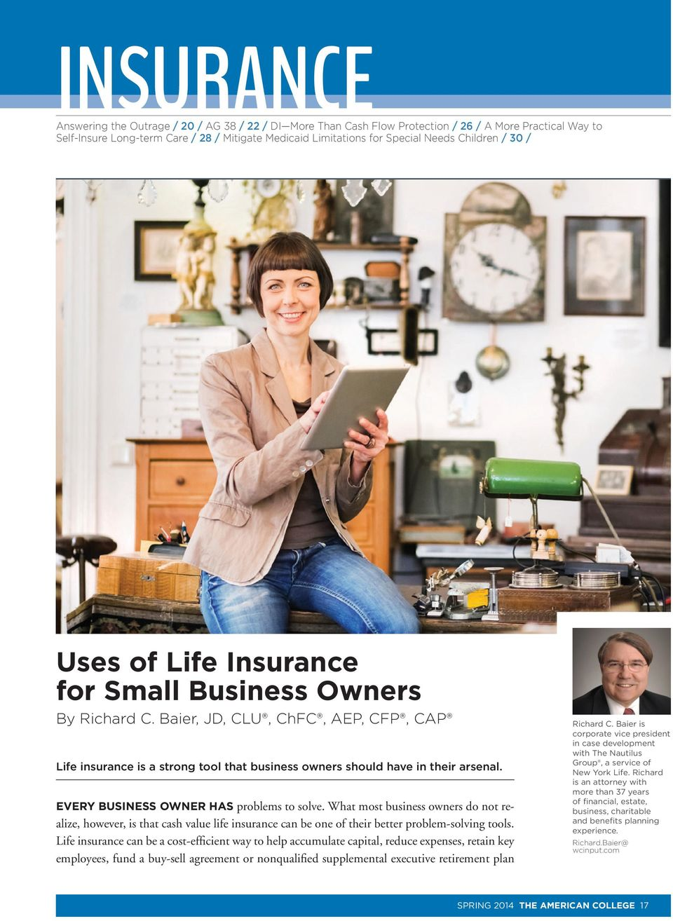 EVERY BUSINESS OWNER HAS problems to solve. What most business owners do not realize, however, is that cash value life insurance can be one of their better problem-solving tools.