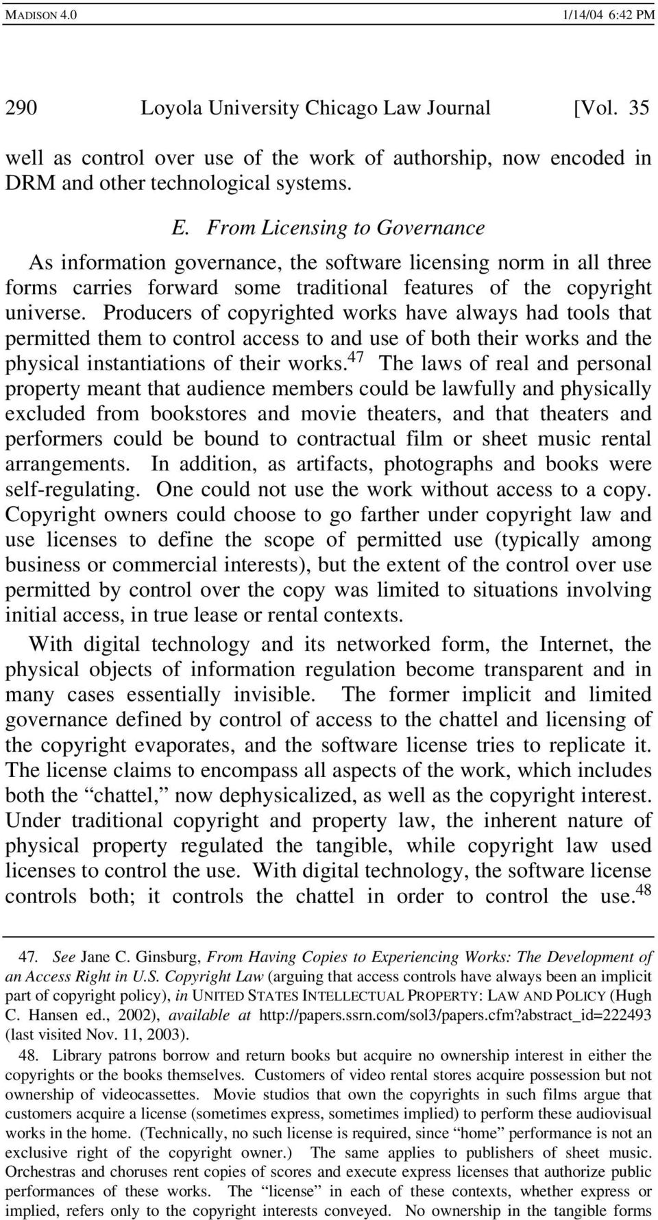 Producers of copyrighted works have always had tools that permitted them to control access to and use of both their works and the physical instantiations of their works.