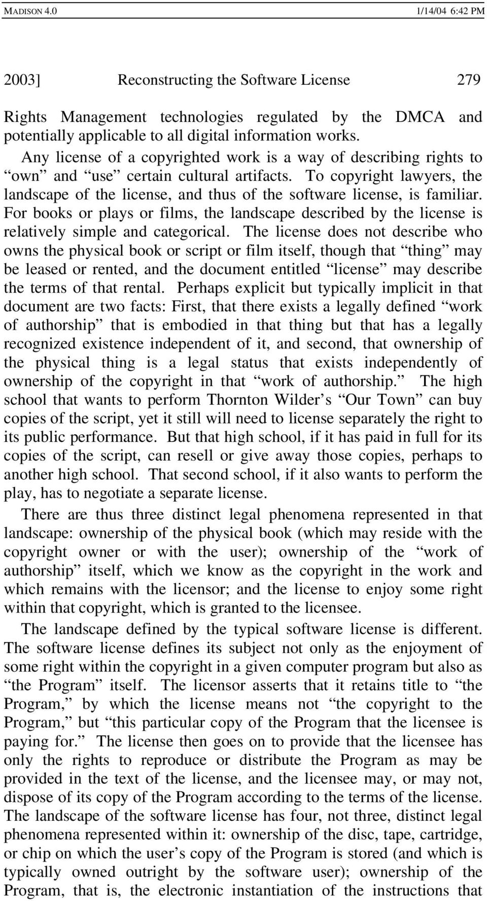 To copyright lawyers, the landscape of the license, and thus of the software license, is familiar.