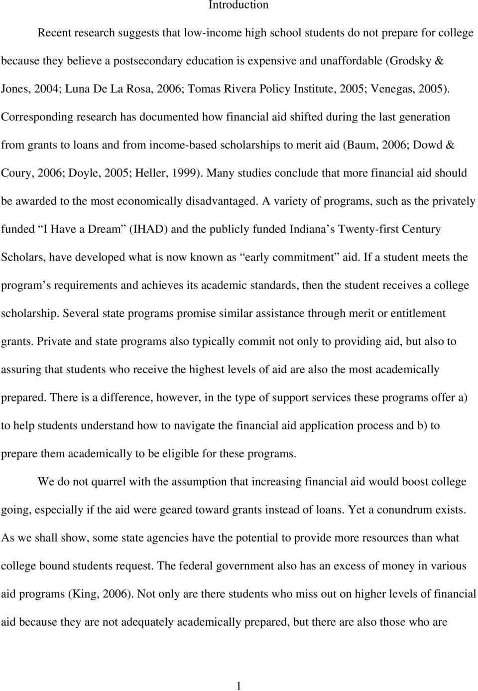 Corresponding research has documented how financial aid shifted during the last generation from grants to loans and from income-based scholarships to merit aid (Baum, 2006; Dowd & Coury, 2006; Doyle,