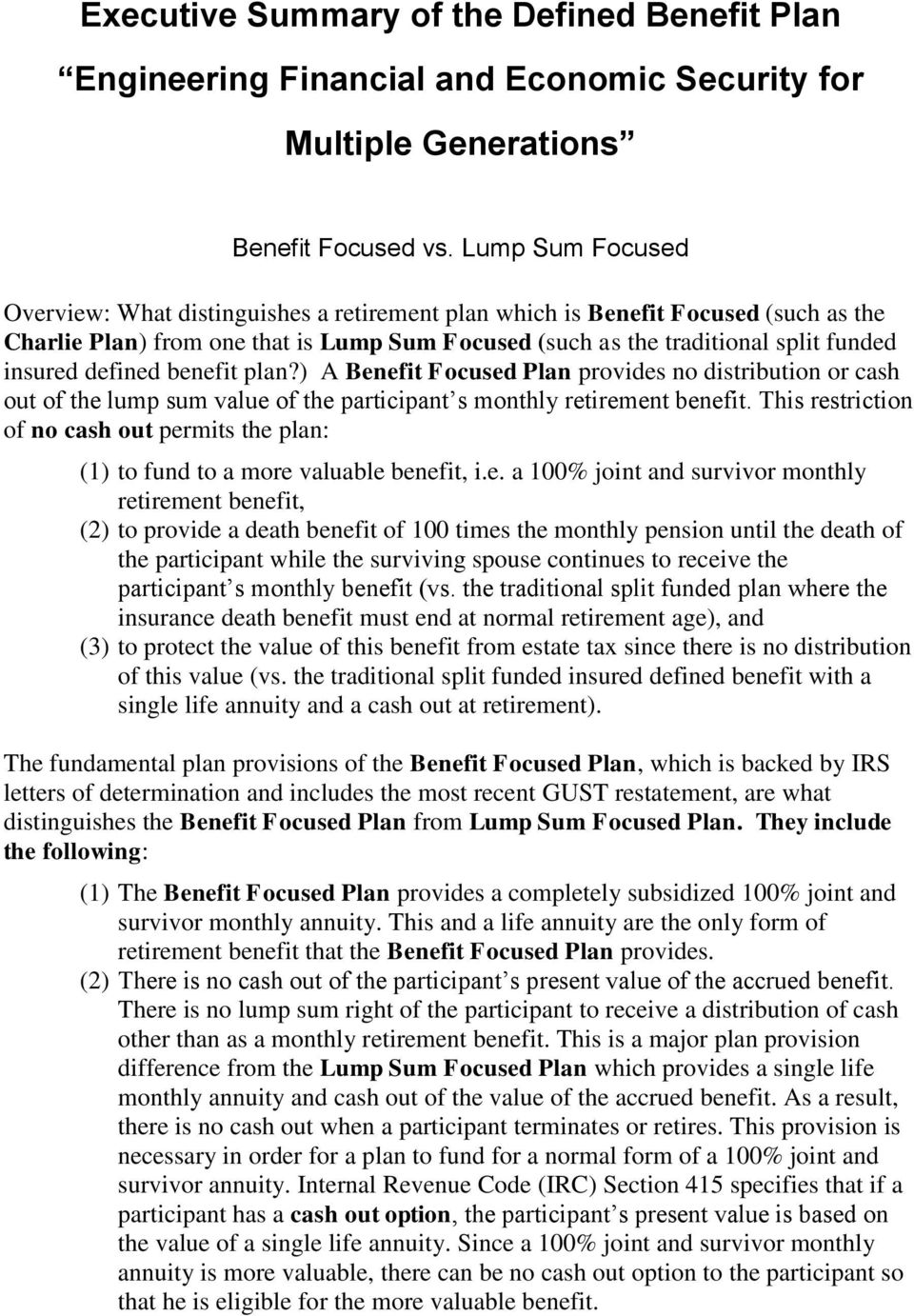 defined benefit plan?) A Benefit Focused Plan provides no distribution or cash out of the lump sum value of the participant s monthly retirement benefit.