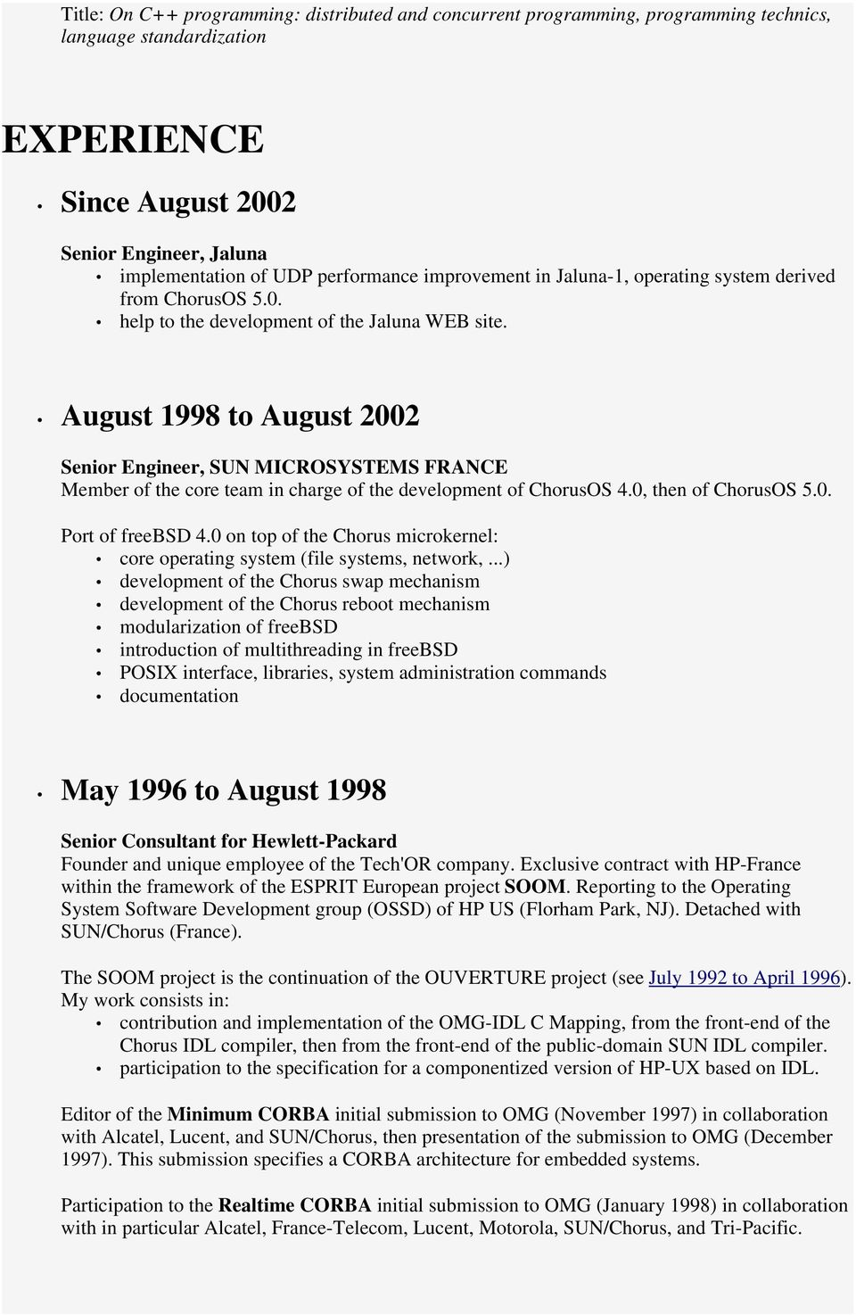 August 1998 to August 2002 Senior Engineer, SUN MICROSYSTEMS FRANCE Member of the core team in charge of the development of ChorusOS 4.0, then of ChorusOS 5.0. Port of freebsd 4.