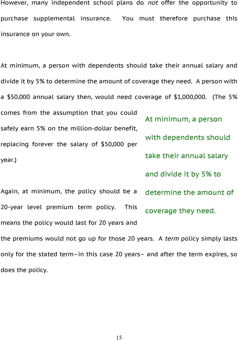 A person with a $50,000 annual salary then, would need coverage of $1,000,000.