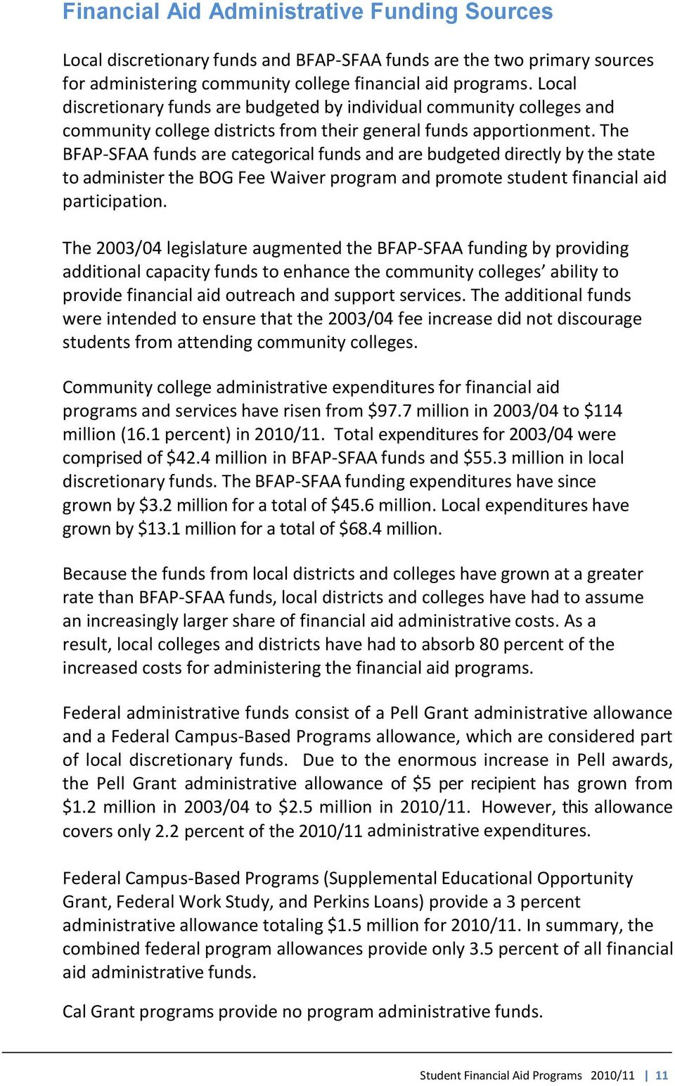 The BFAP-SFAA funds are categorical funds and are budgeted directly by the state to administer the BOG Fee Waiver program and promote student financial aid participation.