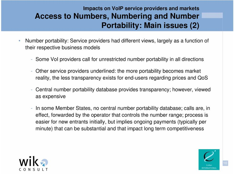 regarding prices and QoS - Central number portability database provides transparency; however, viewed as expensive - In some Member States, no central number portability database; calls are, in