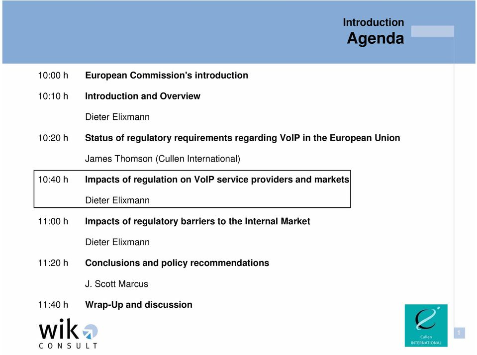 Impacts of regulation on VoIP service providers and markets Dieter Elixmann 11:00 h Impacts of regulatory barriers to the