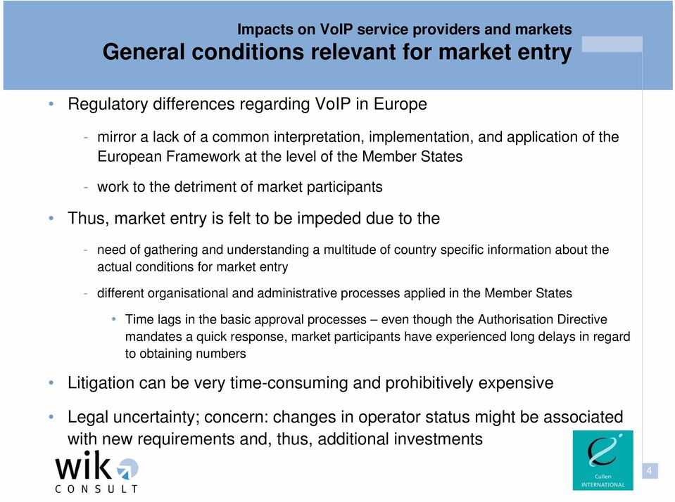 information about the actual conditions for market entry - different organisational and administrative processes applied in the Member States Time lags in the basic approval processes even though the