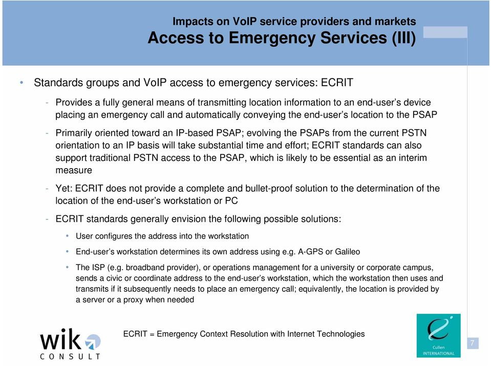 will take substantial time and effort; ECRIT standards can also support traditional PSTN access to the PSAP, which is likely to be essential as an interim measure - Yet: ECRIT does not provide a