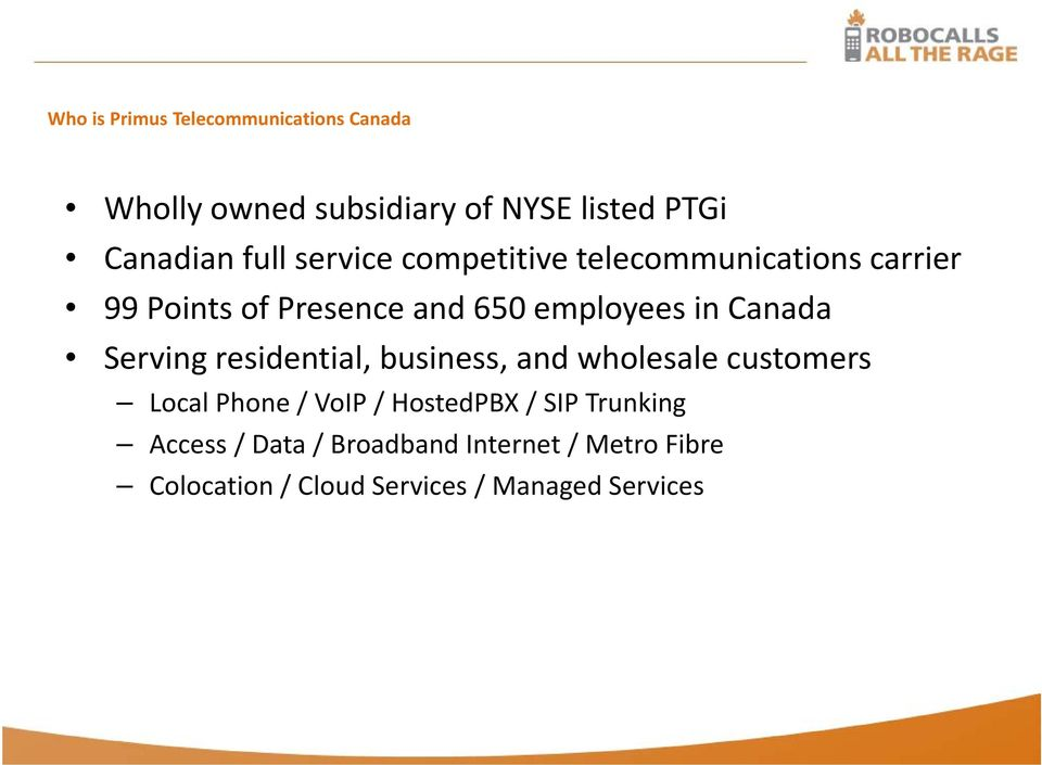 Serving residential, business, and wholesale customers Local Phone / VoIP / HostedPBX / SIP