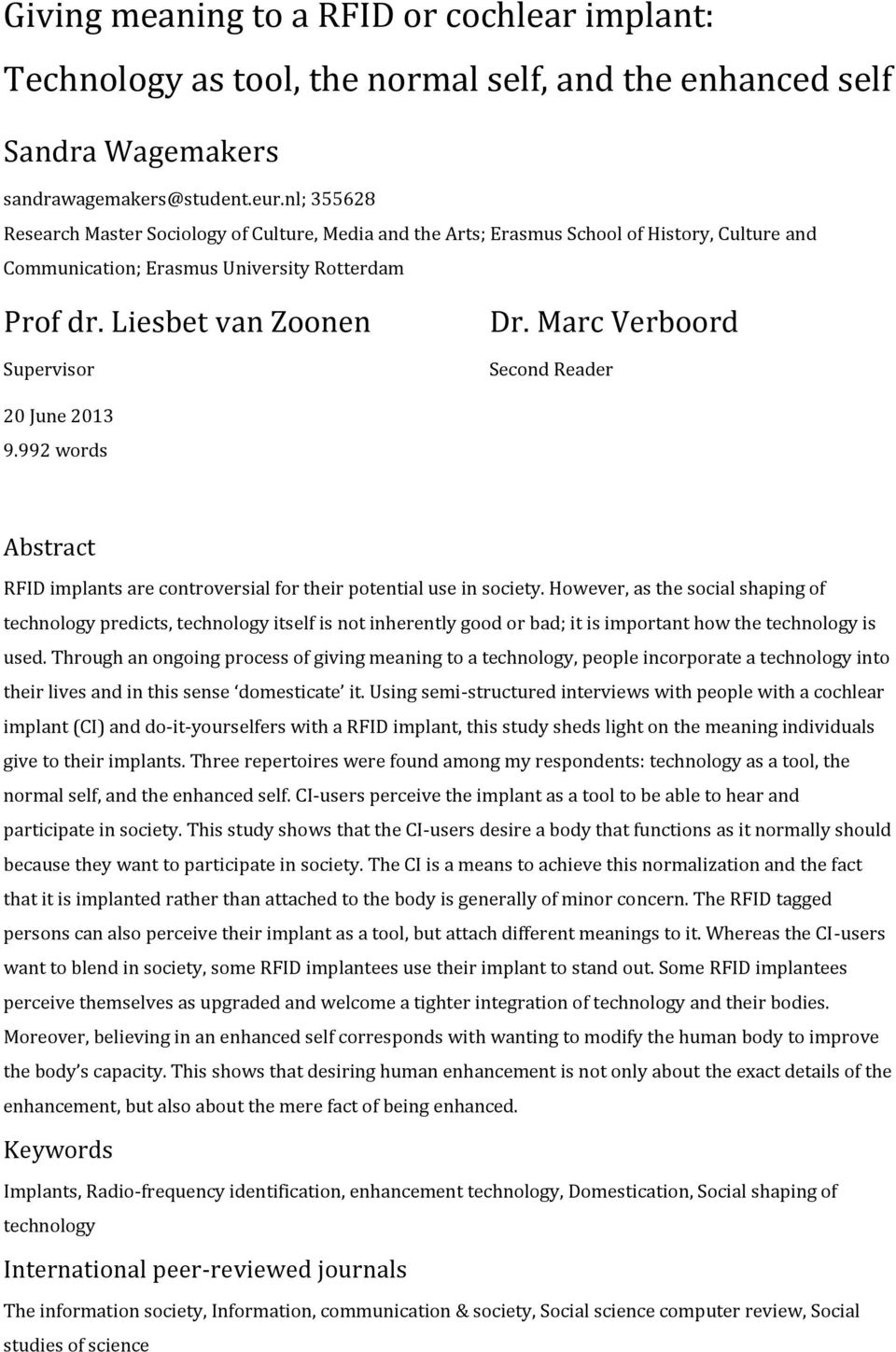 Marc Verboord Second Reader 20 June 2013 9.992 words Abstract RFID implants are controversial for their potential use in society.