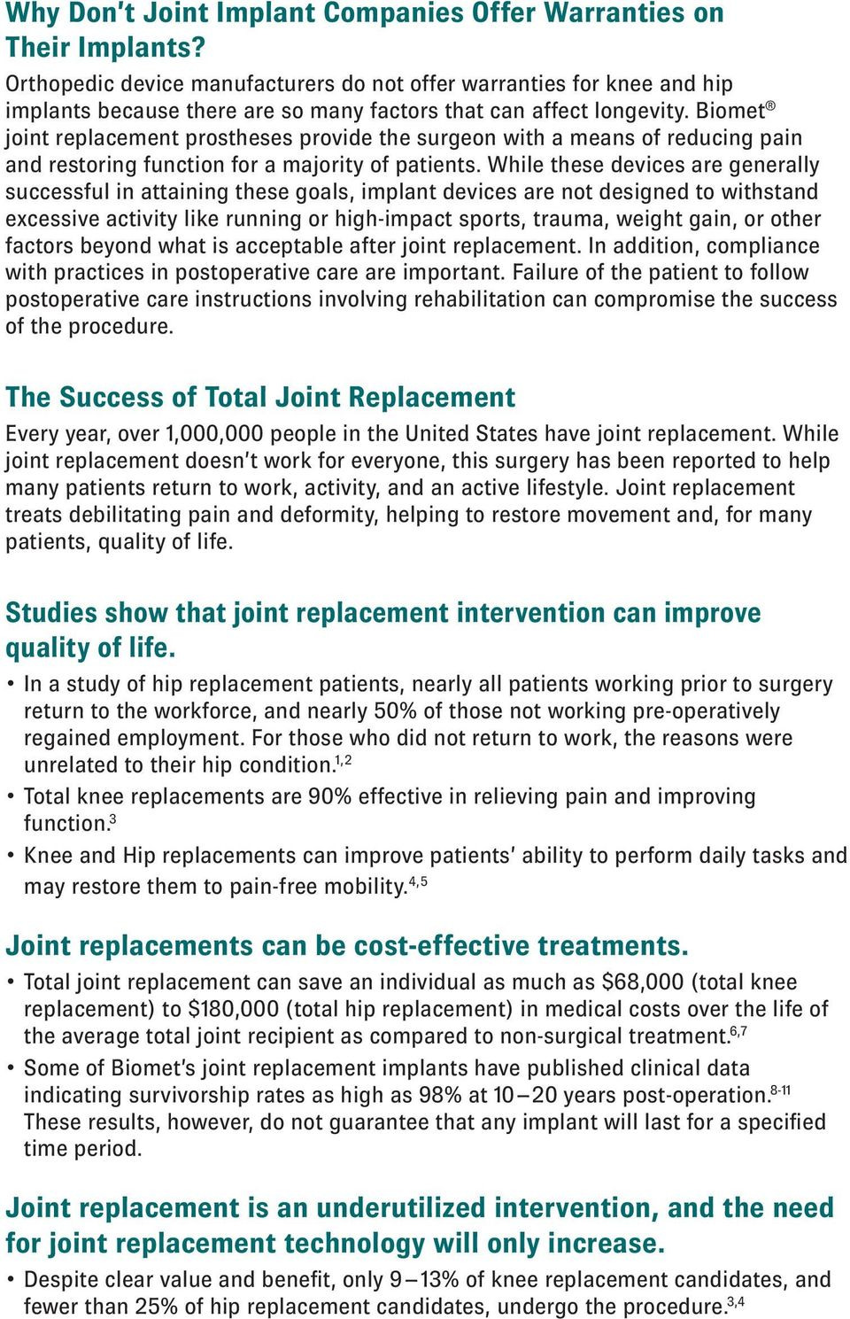 Biomet joint replacement prostheses provide the surgeon with a means of reducing pain and restoring function for a majority of patients.