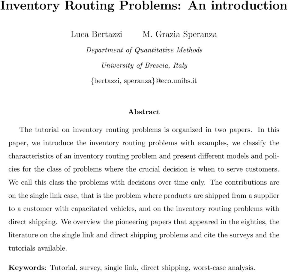 In this paper, we introduce the inventory routing problems with examples, we classify the characteristics of an inventory routing problem and present different models and policies for the class of