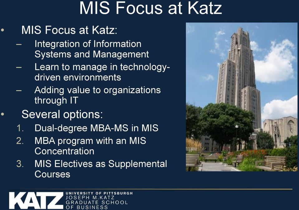 organizations through IT Several options: 1. Dual-degree MBA-MS in MIS 2.