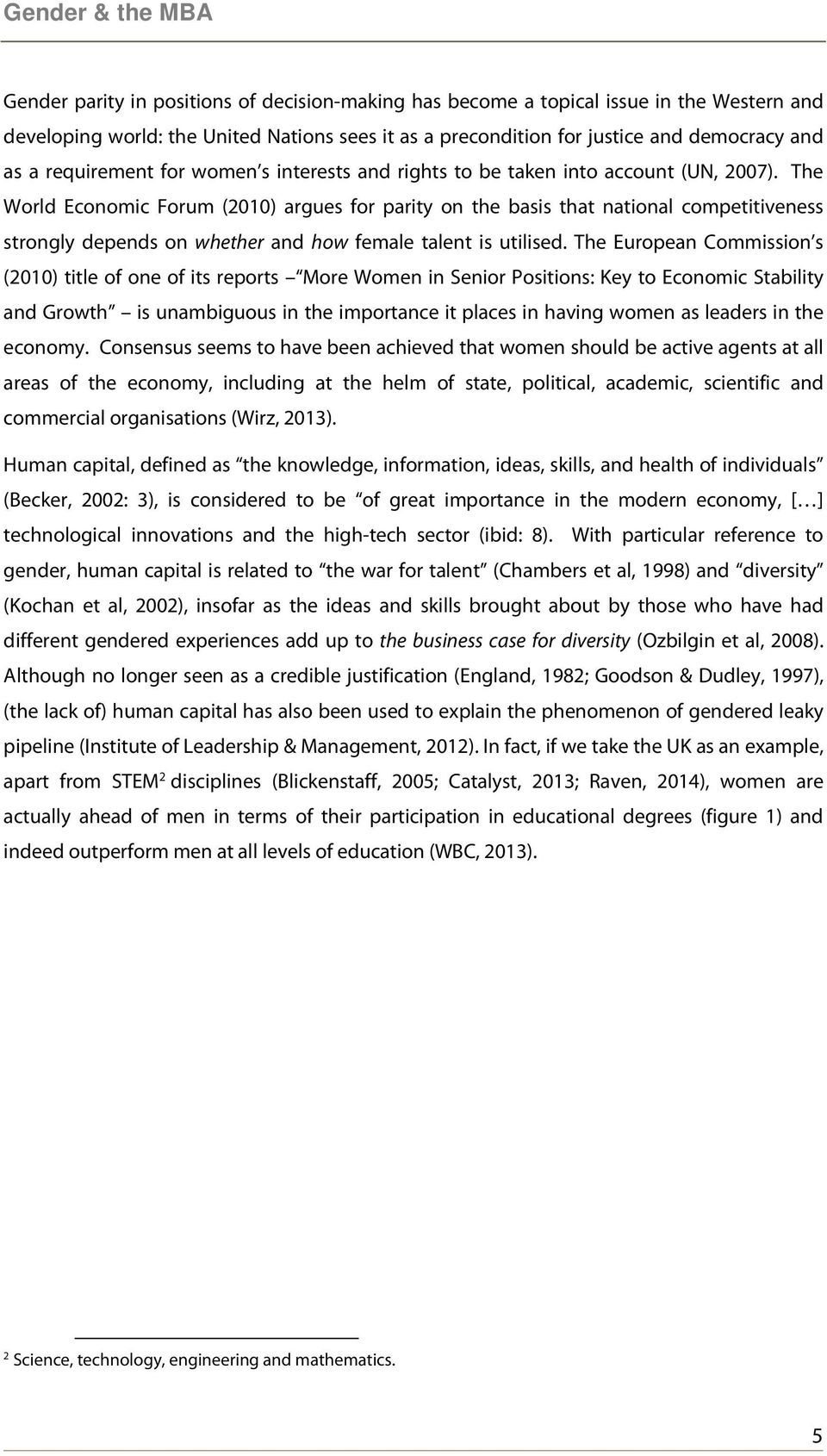 The World Economic Forum (2010) argues for parity on the basis that national competitiveness strongly depends on whether and how female talent is utilised.