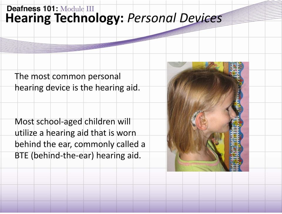 Most school aged children will utilize a hearing aid that