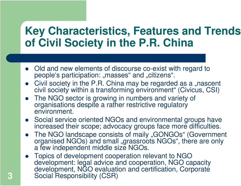 China may be regarded as a nascent civil society within a transforming environment (Civicus, CSI) The NGO sector is growing in numbers and variety of organisations despite a rather restrictive