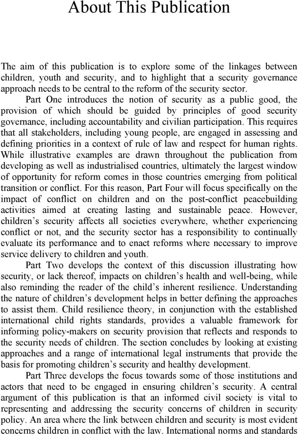 Part One introduces the notion of security as a public good, the provision of which should be guided by principles of good security governance, including accountability and civilian participation.
