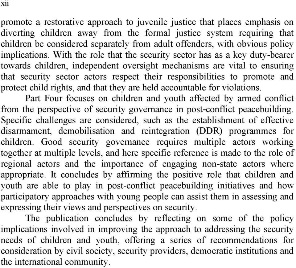 With the role that the security sector has as a key duty-bearer towards children, independent oversight mechanisms are vital to ensuring that security sector actors respect their responsibilities to