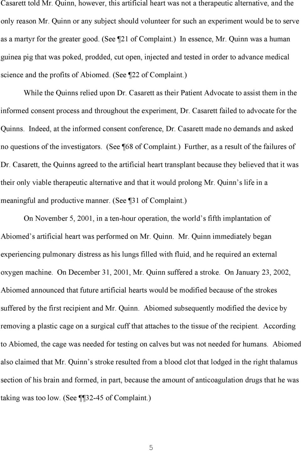 Quinn was a human guinea pig that was poked, prodded, cut open, injected and tested in order to advance medical science and the profits of Abiomed. (See 22 of Complaint.