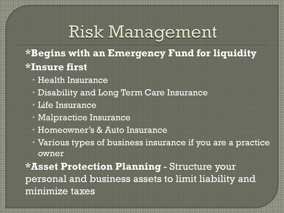Insurance Various types of business insurance if you are a practice owner *Asset