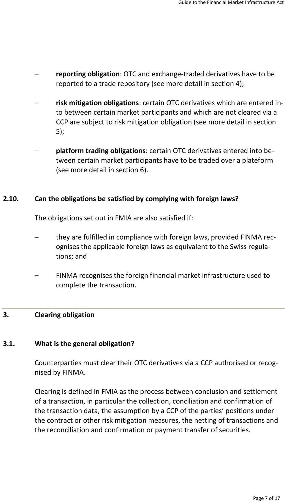 OTC derivatives entered into between certain market participants have to be traded over a plateform (see more detail in section 6). 2.10.