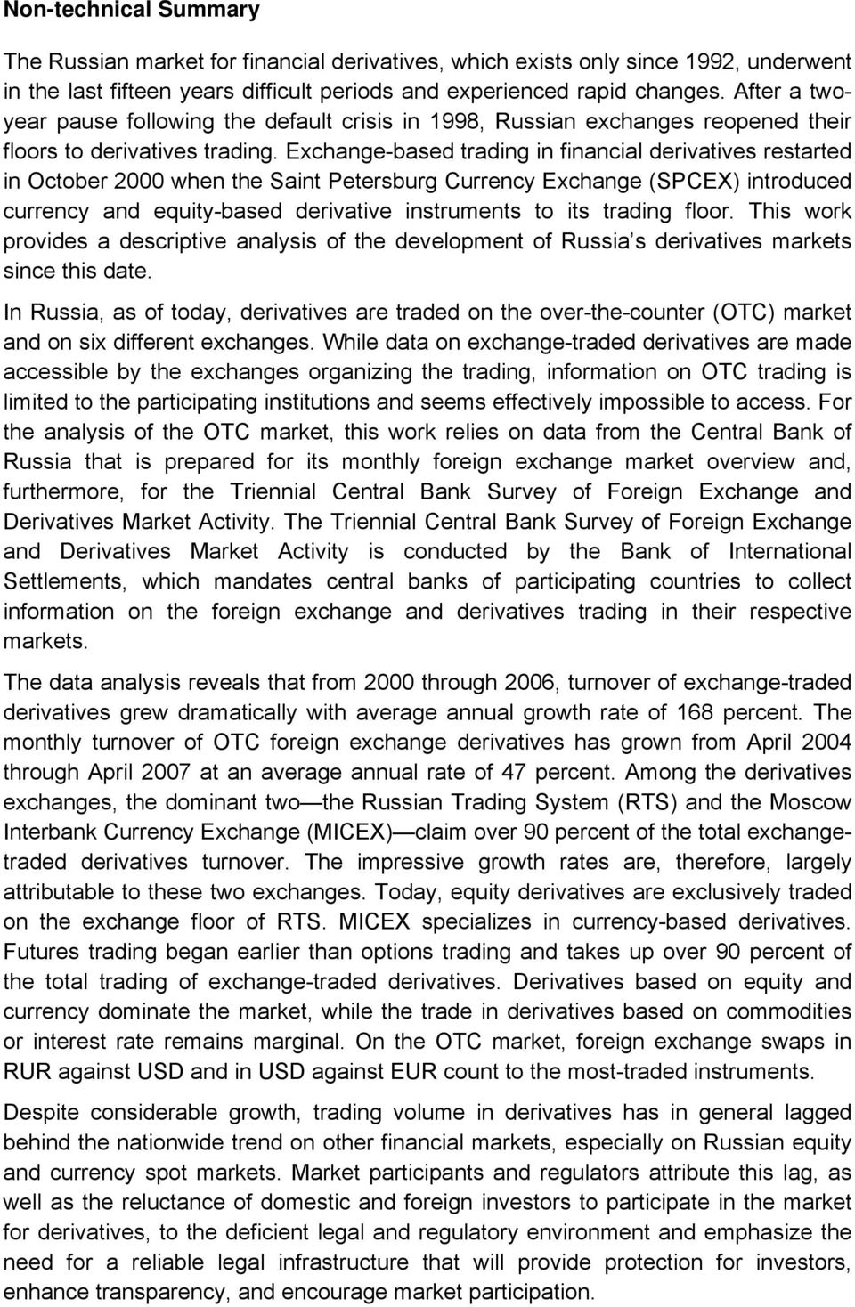 Exchange-based trading in financial derivatives restarted in October 2000 when the Saint Petersburg Currency Exchange (SPCEX) introduced currency and equity-based derivative instruments to its