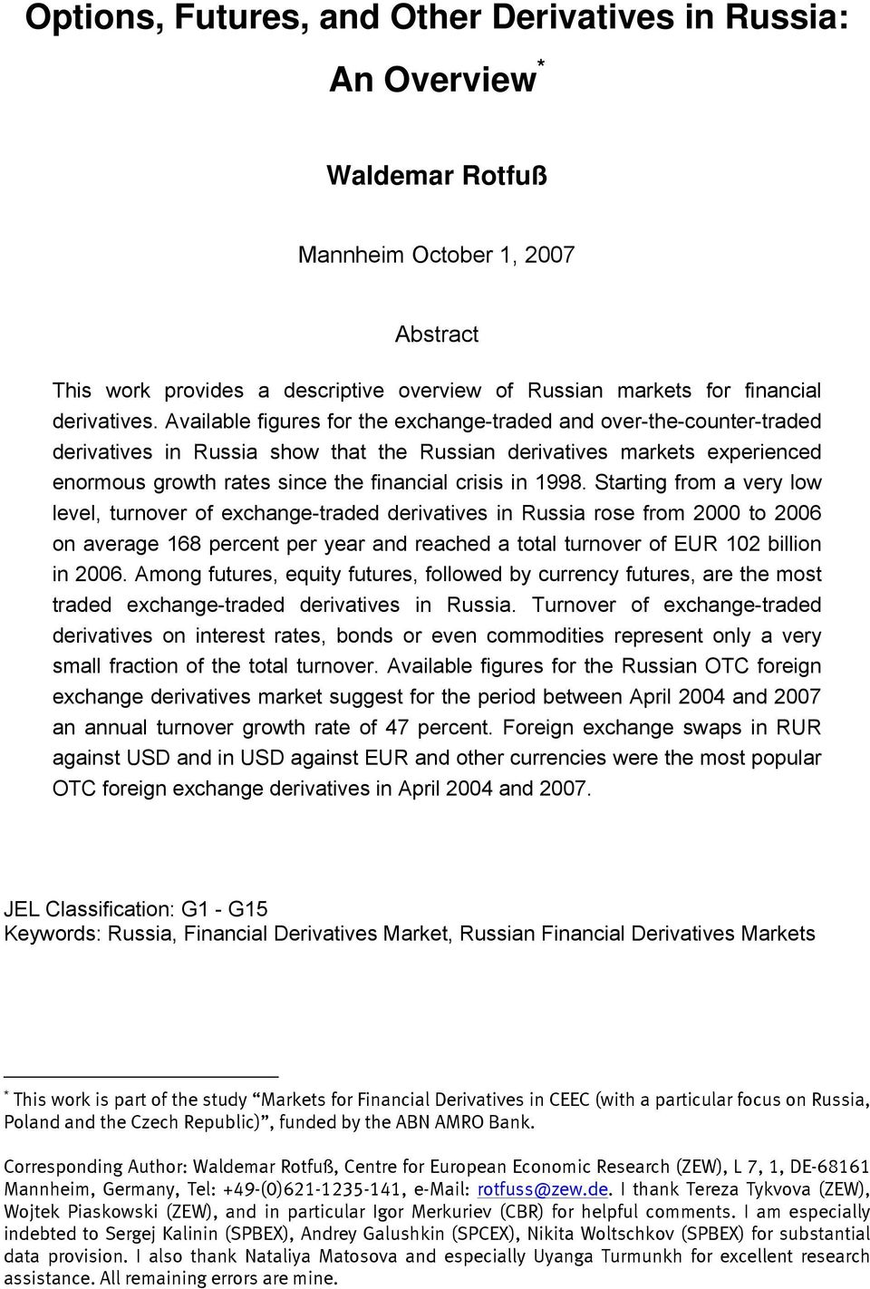 Available figures for the exchange-traded and over-the-counter-traded derivatives in Russia show that the Russian derivatives markets experienced enormous growth rates since the financial crisis in