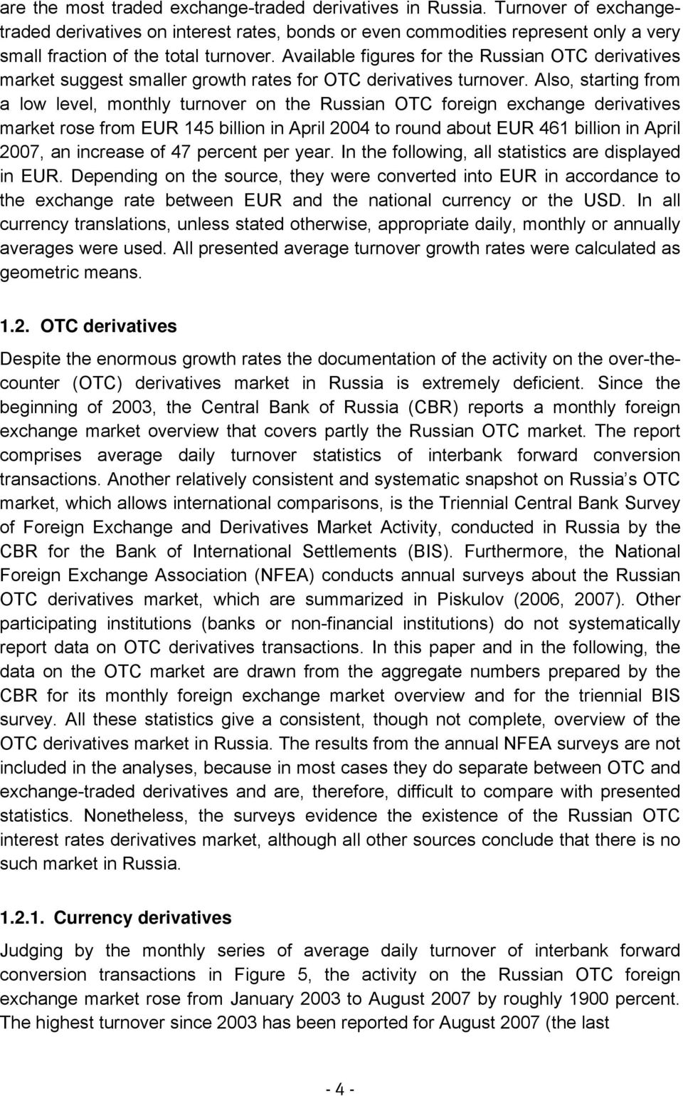 Available figures for the Russian OTC derivatives market suggest smaller growth rates for OTC derivatives turnover.