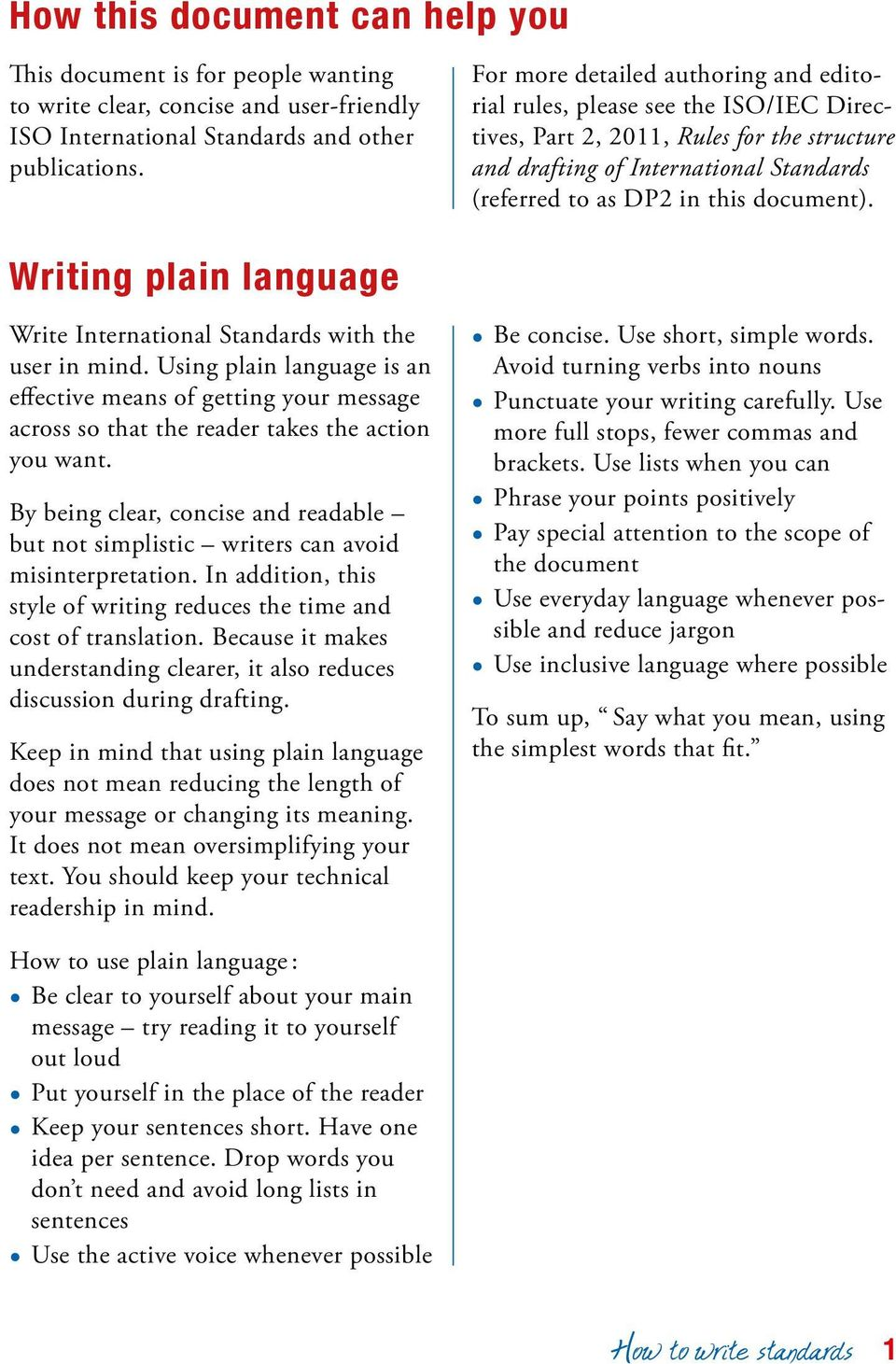 Writing plain language Write International Standards with the user in mind. Using plain language is an effective means of getting your message across so that the reader takes the action you want.
