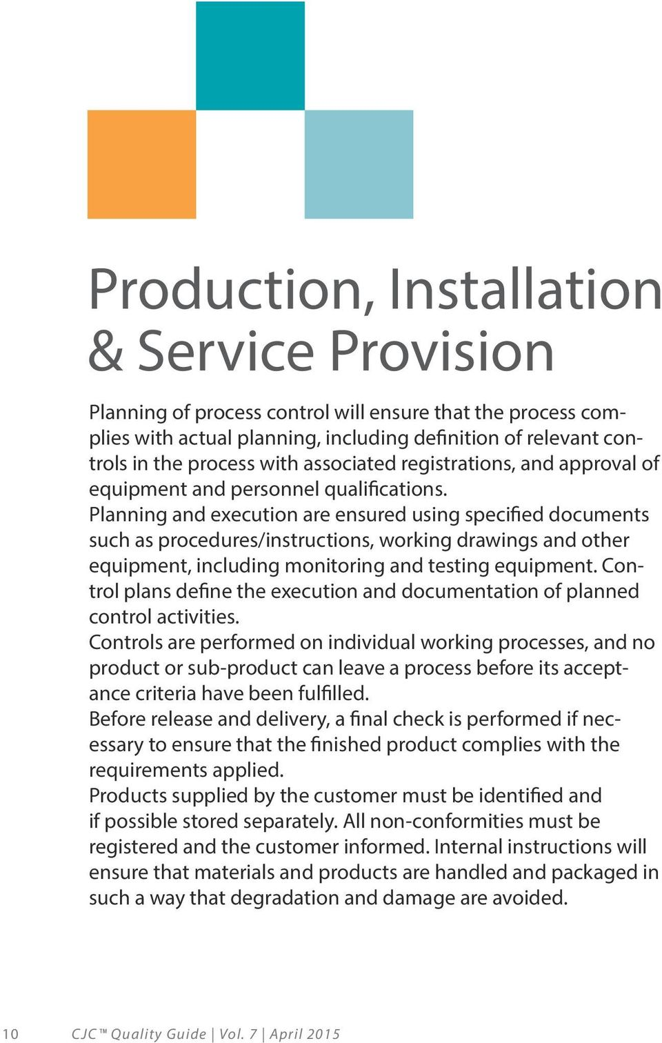 Planning and execution are ensured using specified documents such as procedures/instructions, working drawings and other equipment, including monitoring and testing equipment.