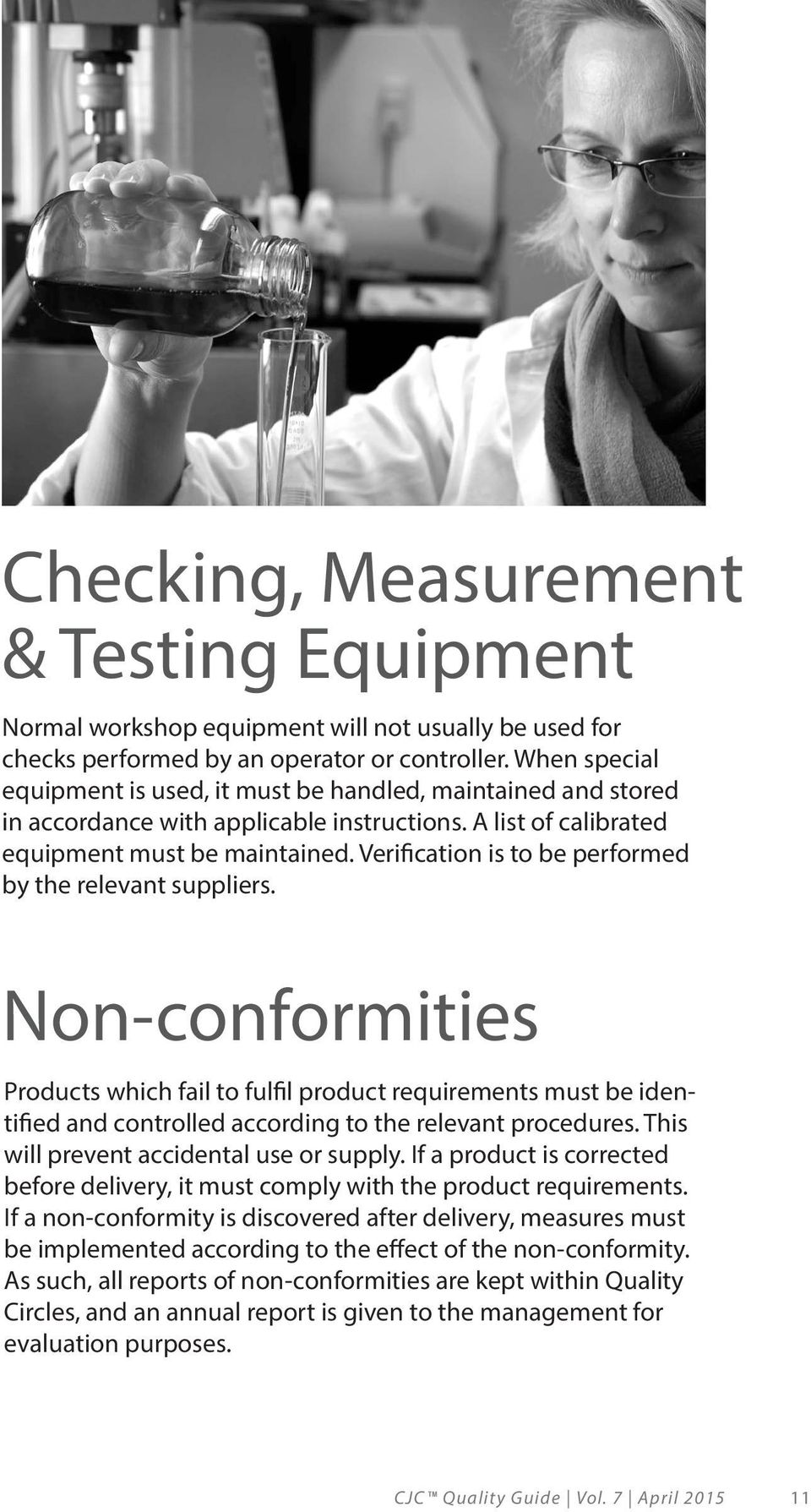 Verification is to be performed by the relevant suppliers. Non-conformities Products which fail to fulfil product requirements must be identified and controlled according to the relevant procedures.