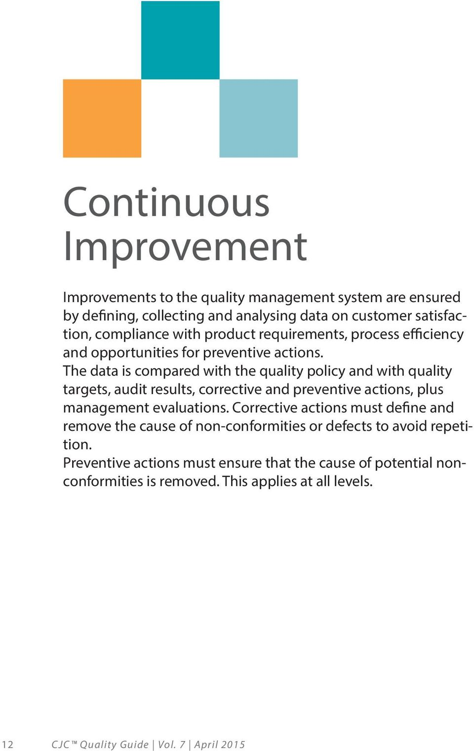 The data is compared with the quality policy and with quality targets, audit results, corrective and preventive actions, plus management evaluations.
