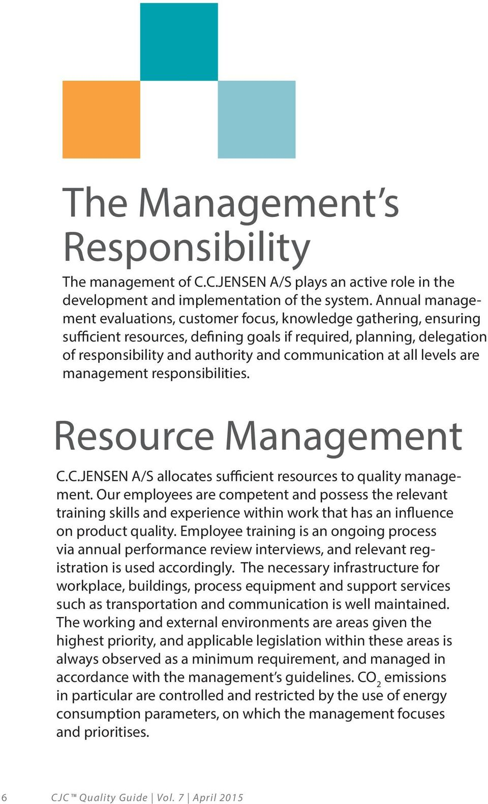 at all levels are management responsibilities. Resource Management C.C.JENSEN A/S allocates sufficient resources to quality management.
