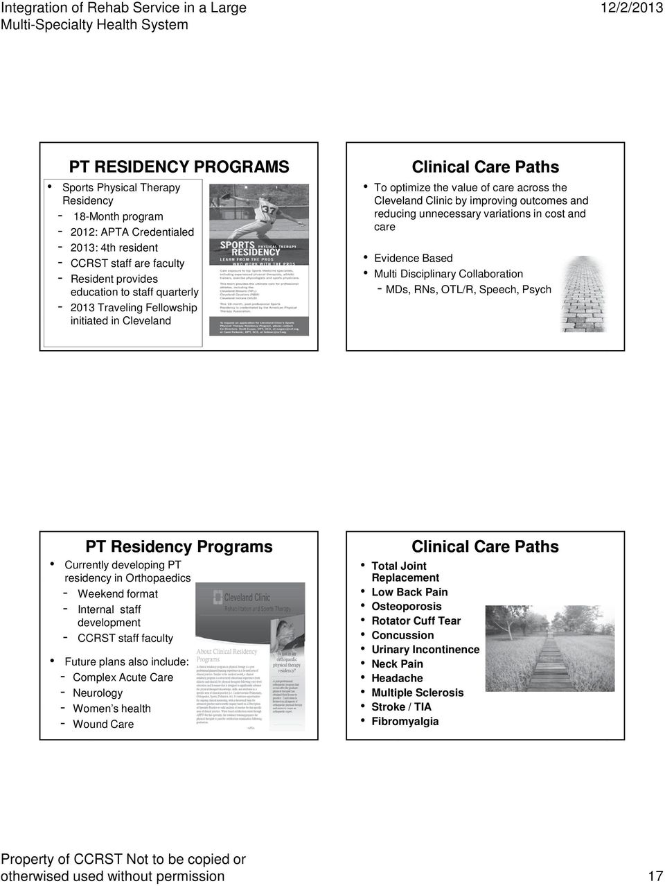 care Evidence Based Multi Disciplinary Collaboration - MDs, RNs, OTL/R, Speech, Psych PT Residency Programs Currently developing PT residency in Orthopaedics - Weekend format - Internal staff
