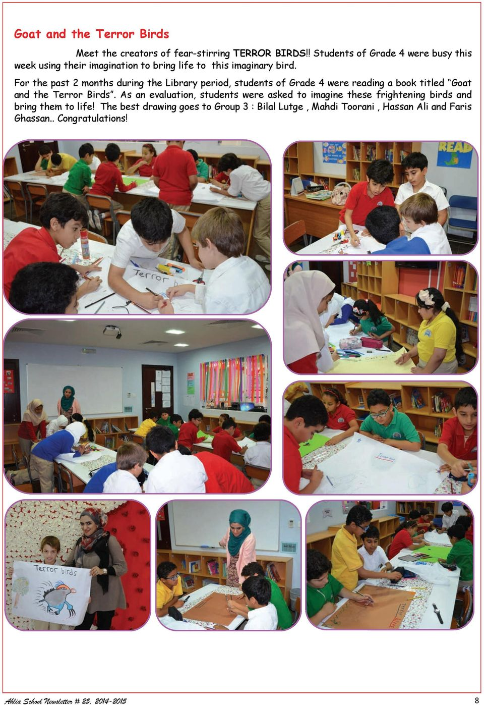For the past 2 months during the Library period, students of Grade 4 were reading a book titled Goat and the Terror Birds.