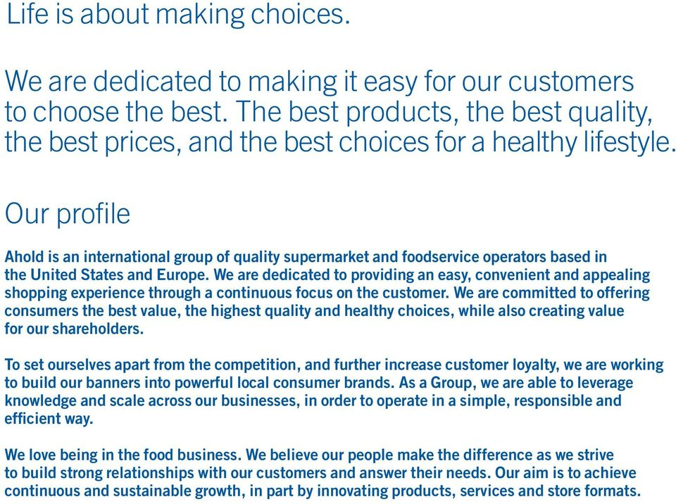 Our profile Ahold is an international group of quality supermarket and foodservice operators based in the United States and Europe.